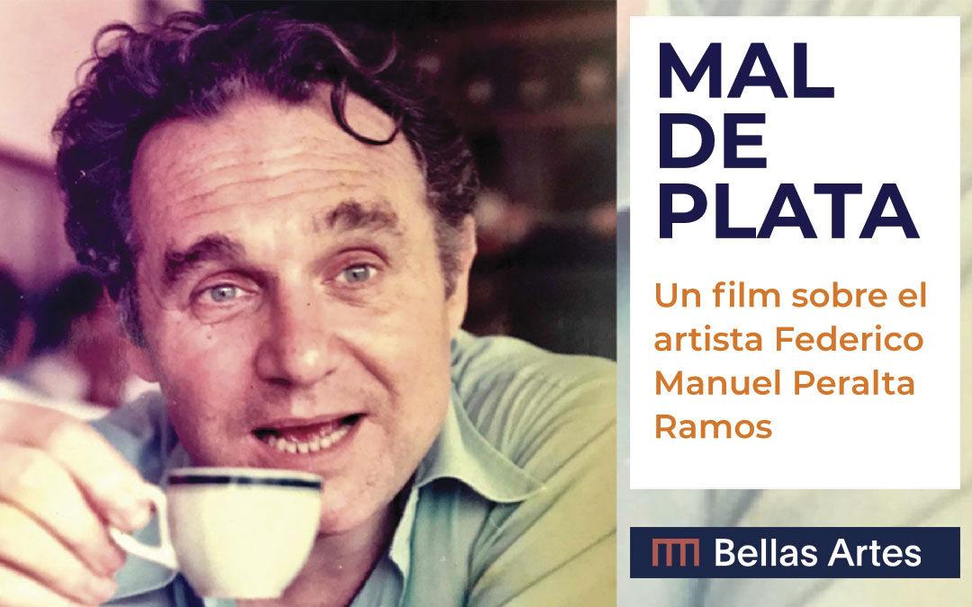 """""""Mal de Plata"""": Un film sobre el artista Federico Manuel Peralta Ramos"""